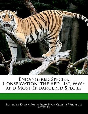Endangered Species: Conservation, the Red List, WWF and Most Endangered Species